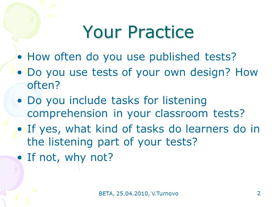 BETA, , V.Turnovo 2 Your Practice How often do you use published tests.