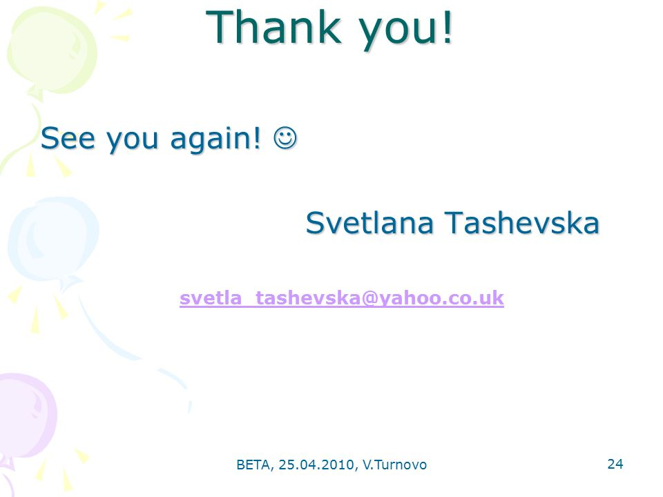 BETA, , V.Turnovo 24 Thank you. See you again.