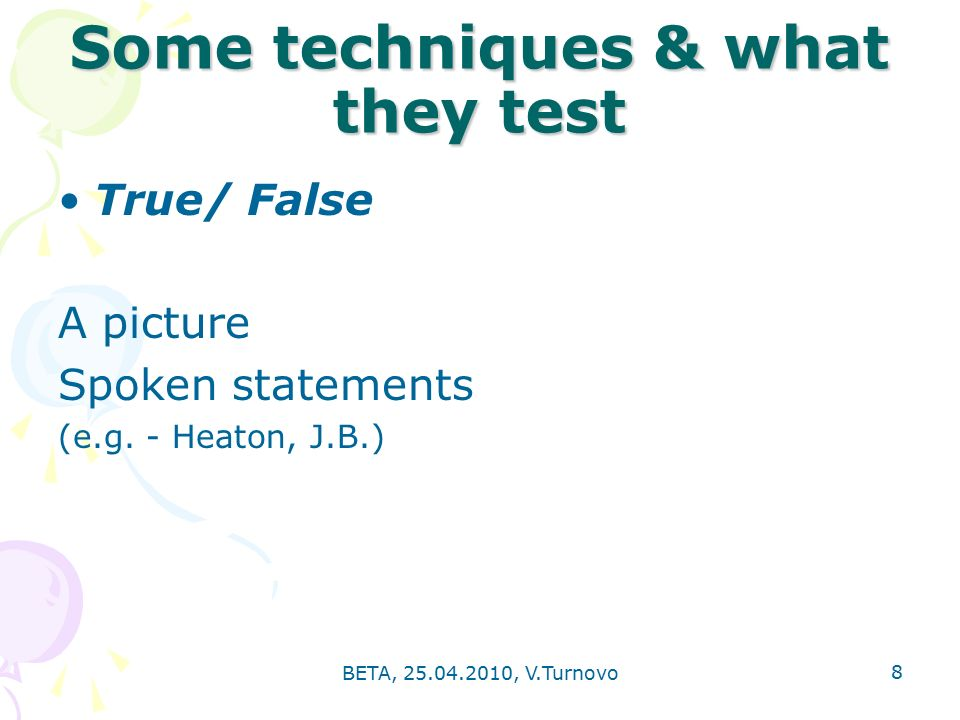 BETA, , V.Turnovo 8 Some techniques & what they test True/ False A picture Spoken statements (e.g.