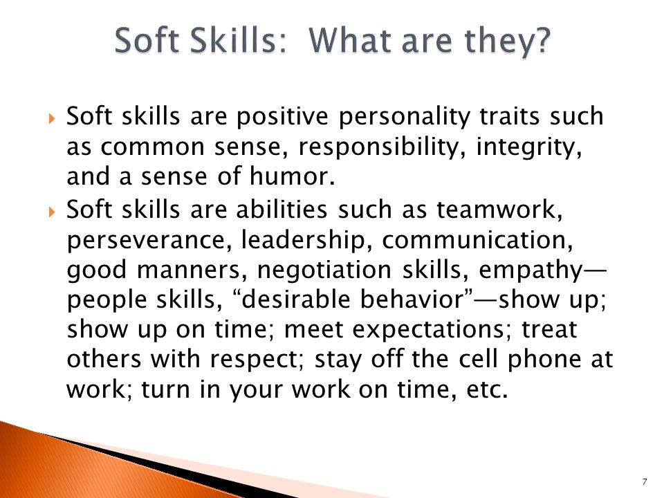  Soft skills are positive personality traits such as common sense, responsibility, integrity, and a sense of humor.