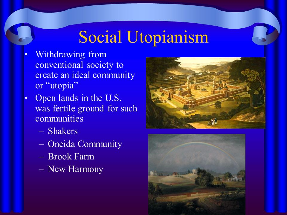 Social Utopianism Withdrawing from conventional society to create an ideal community or utopia Open lands in the U.S.