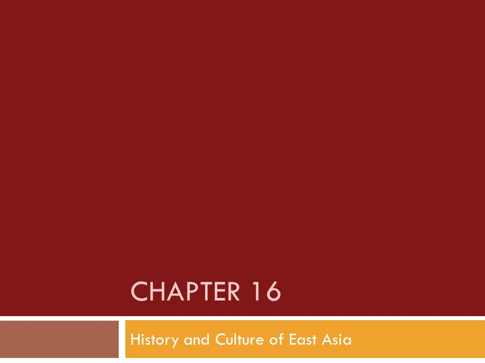 CHAPTER 16 History and Culture of East Asia