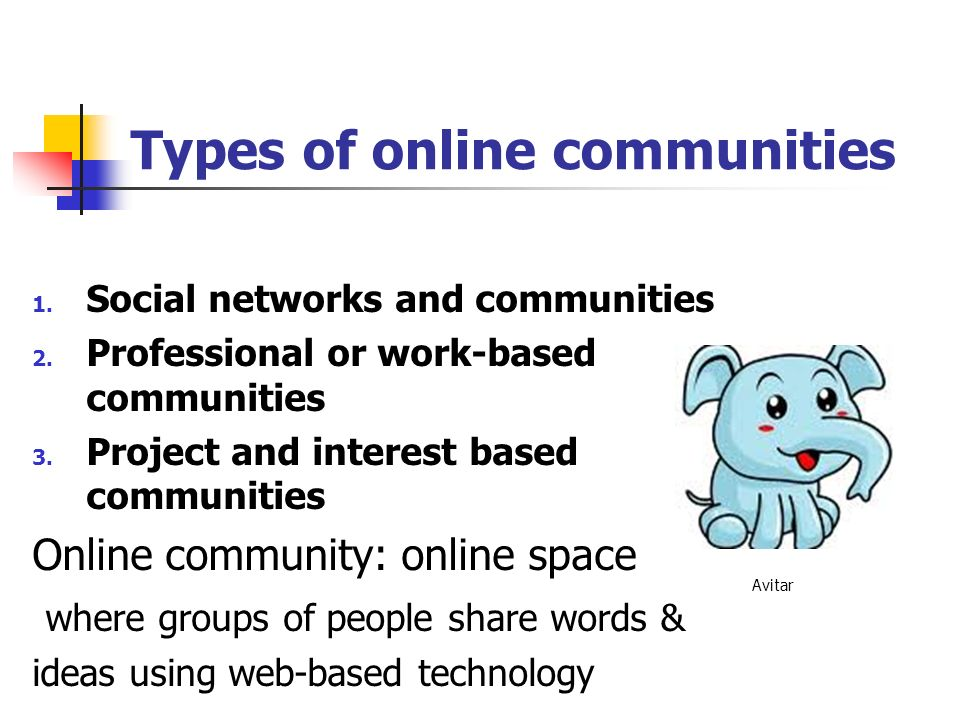 Types of online communities 1. Social networks and communities 2.
