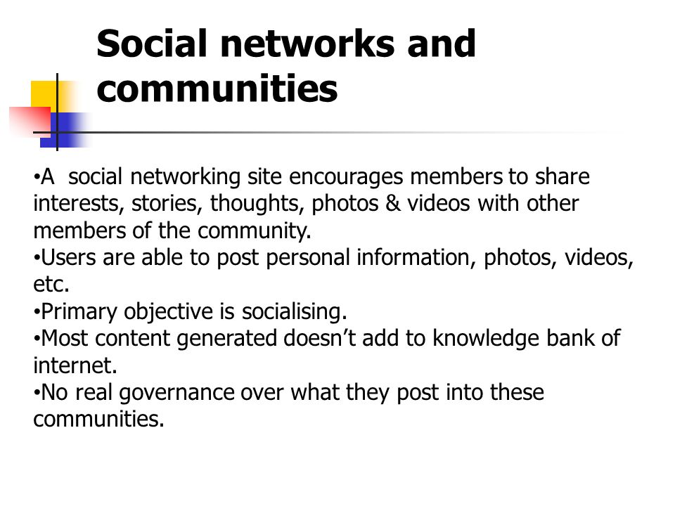 Social networks and communities A social networking site encourages members to share interests, stories, thoughts, photos & videos with other members of the community.