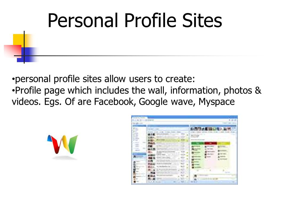 Personal Profile Sites personal profile sites allow users to create: Profile page which includes the wall, information, photos & videos.