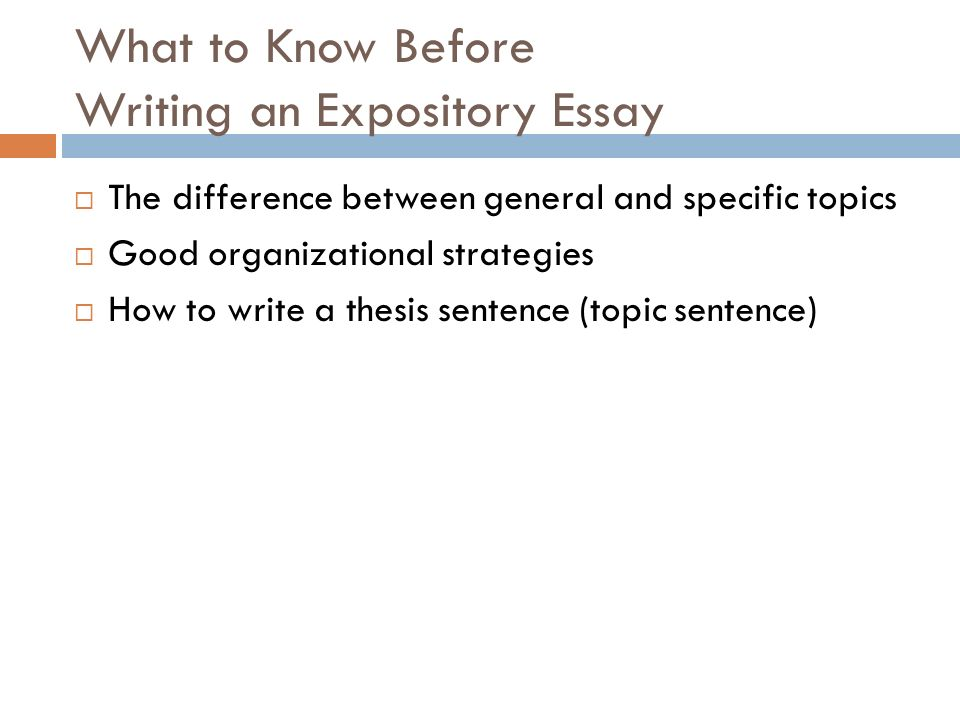 Essay For English Language  What To Know Before Writing An Expository Essay  The Difference Between  General And Specific Topics  Good Organizational Strategies  How To Write  A  Example Of A Thesis Statement For An Essay also Research Essay Thesis The Expository Essay What To Know Activity  At The Movies  Science And Literature Essay