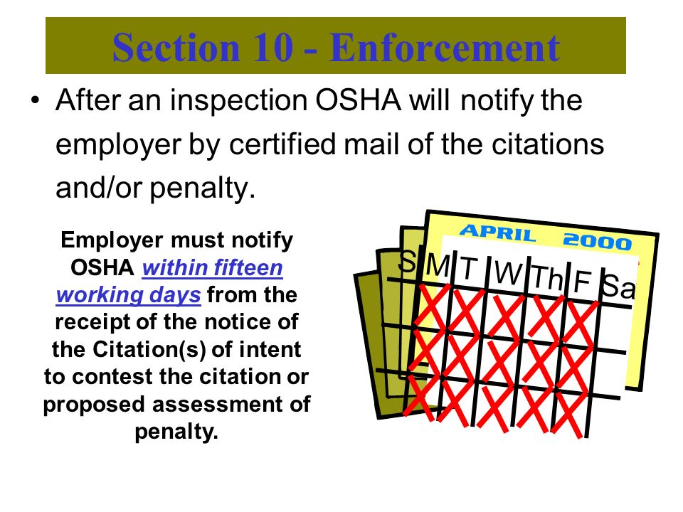 Section 10 - Enforcement After an inspection OSHA will notify the employer by certified mail of the citations and/or penalty.