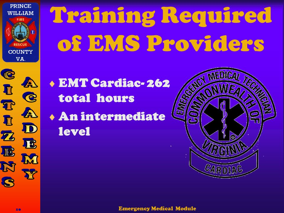 Emergency Medical Module 10 Training Required of EMS Providers  EMT Cardiac- 262 total hours  An intermediate level