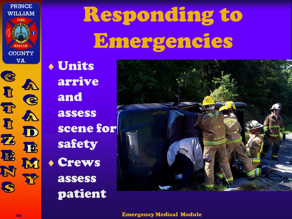 Emergency Medical Module 25 Responding to Emergencies  Units arrive and assess scene for safety  Crews assess patient