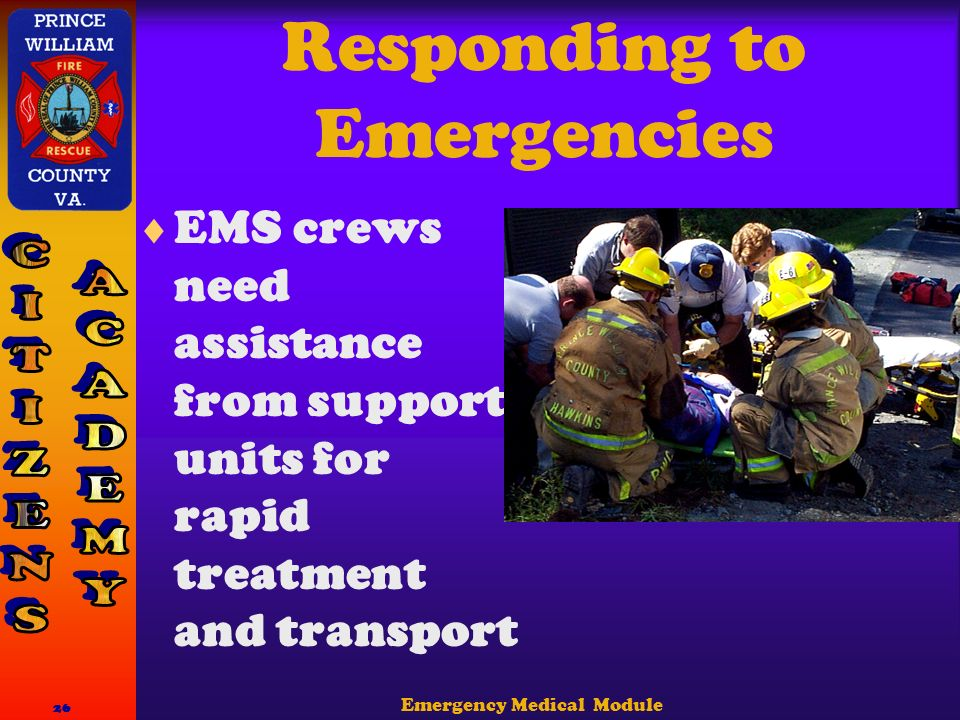 Emergency Medical Module 26 Responding to Emergencies  EMS crews need assistance from support units for rapid treatment and transport