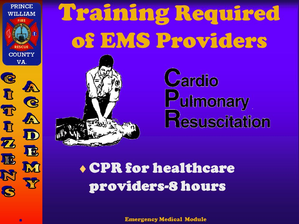 Emergency Medical Module 8 Training Required of EMS Providers  CPR for healthcare providers-8 hours