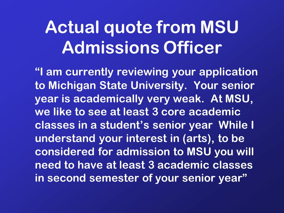 Actual quote from MSU Admissions Officer I am currently reviewing your application to Michigan State University.