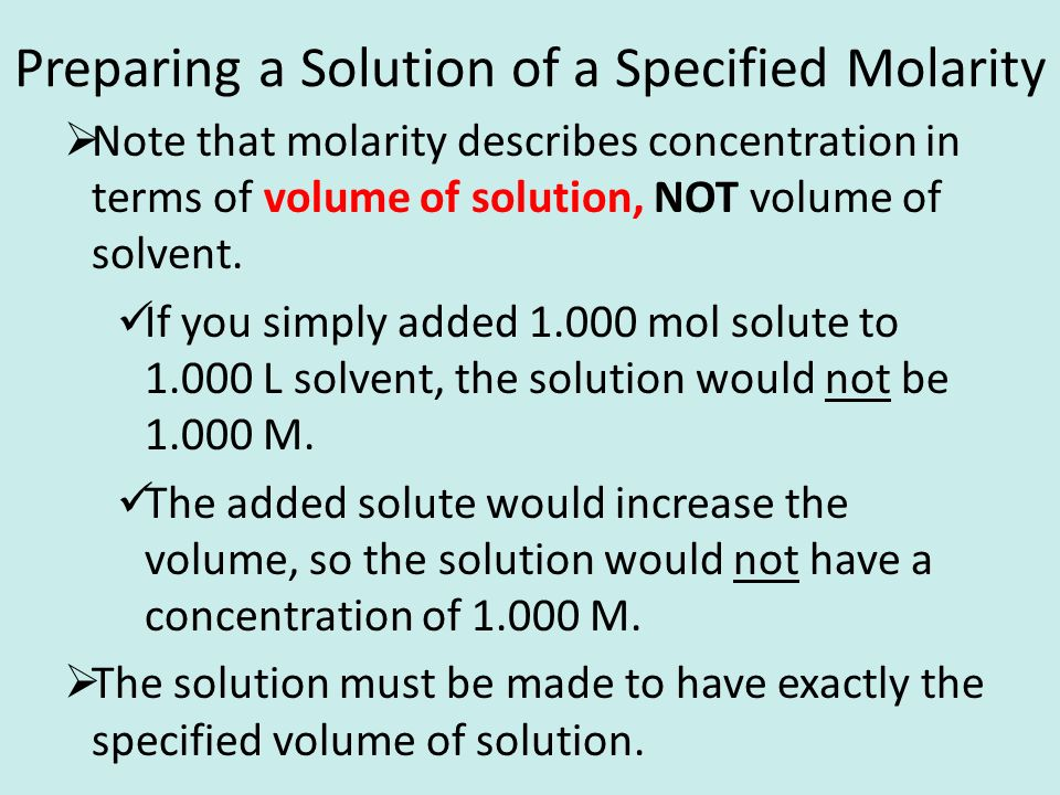 Preparing a Solution of a Specified Molarity  Note that molarity describes concentration in terms of volume of solution, NOT volume of solvent.