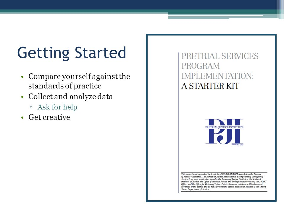 Getting Started Compare yourself against the standards of practice Collect and analyze data ▫Ask for help Get creative