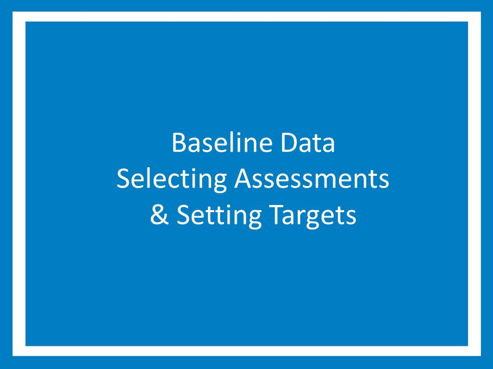 Baseline Data Selecting Assessments & Setting Targets