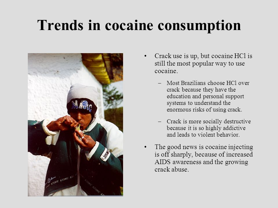 Trends in cocaine consumption Crack use is up, but cocaine HCl is still the most popular way to use cocaine.