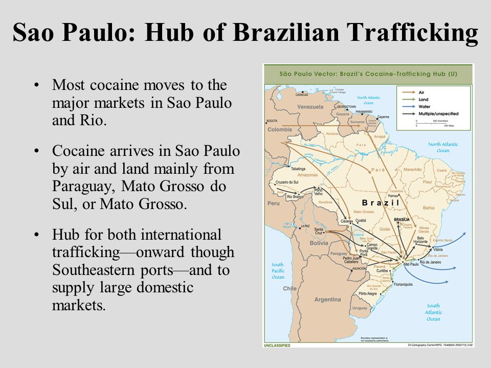 Sao Paulo: Hub of Brazilian Trafficking Most cocaine moves to the major markets in Sao Paulo and Rio.