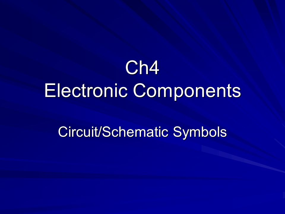 Ch4 Electronic Components Circuit/Schematic Symbols  - ppt