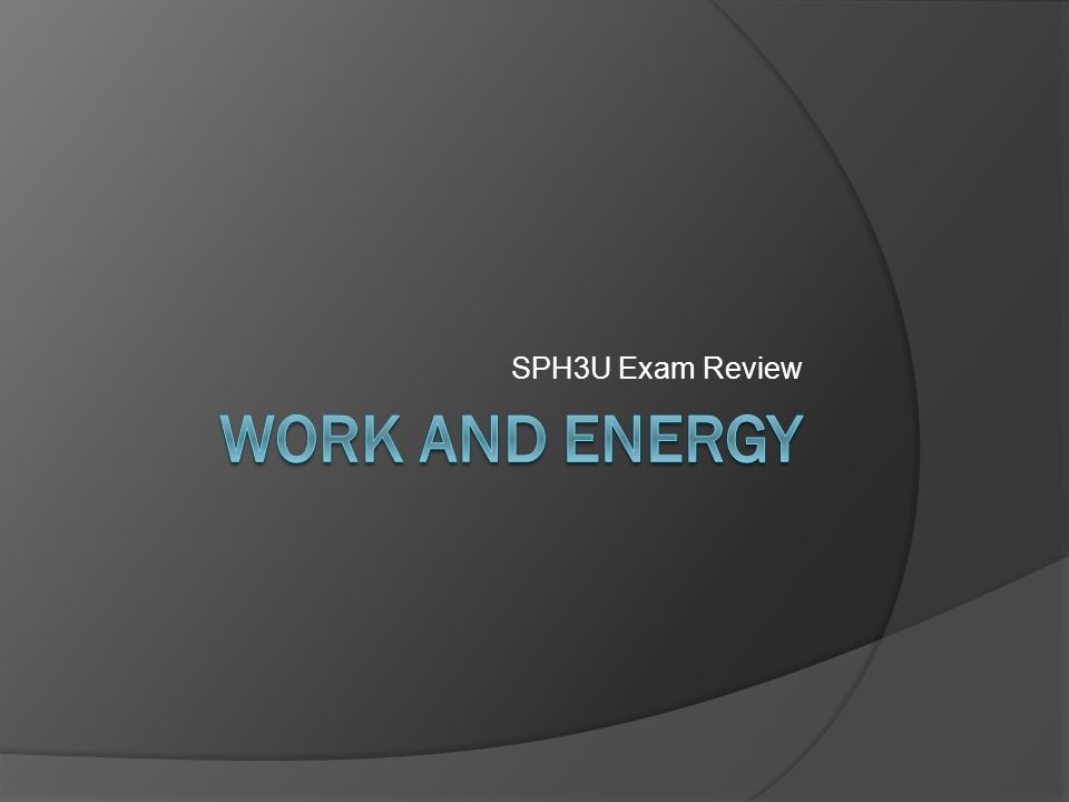 SPH3U Exam Review  Work 1  The work done on a system is