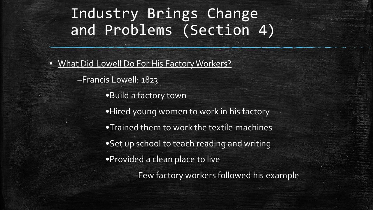 Industry Brings Change and Problems (Section 4) ▪ What Did Lowell Do For His Factory Workers.