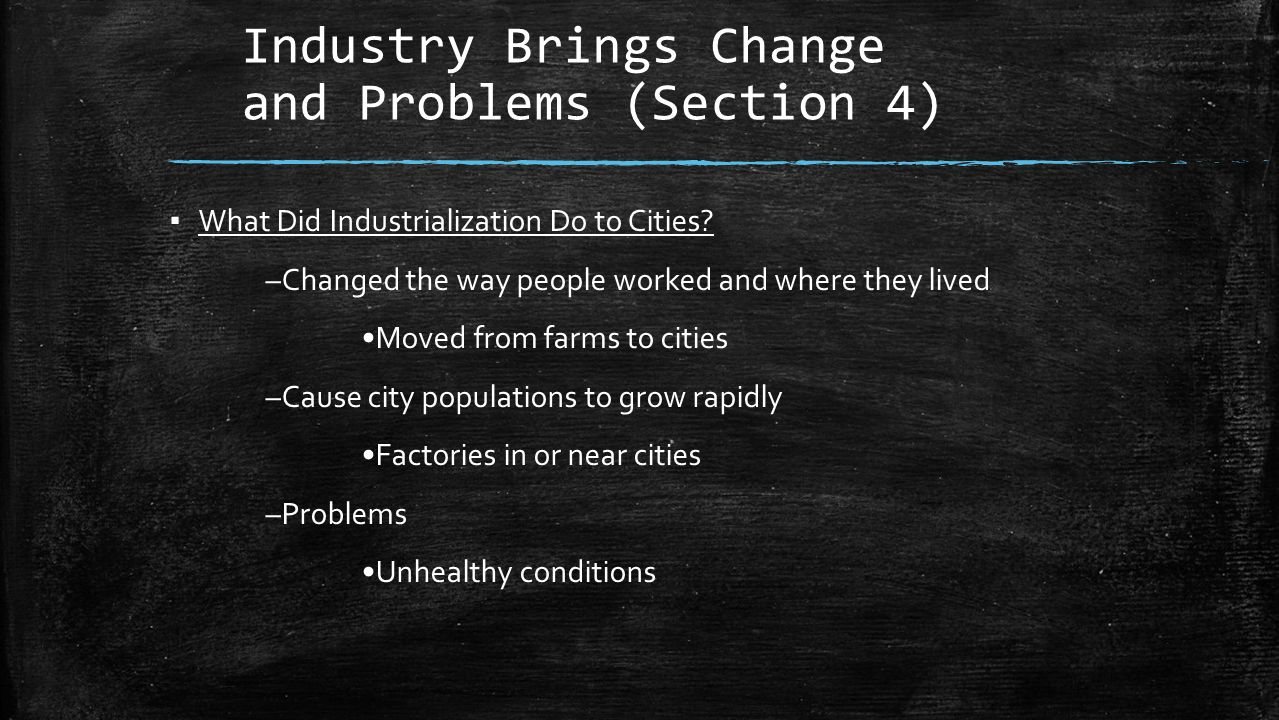 Industry Brings Change and Problems (Section 4) ▪ What Did Industrialization Do to Cities.