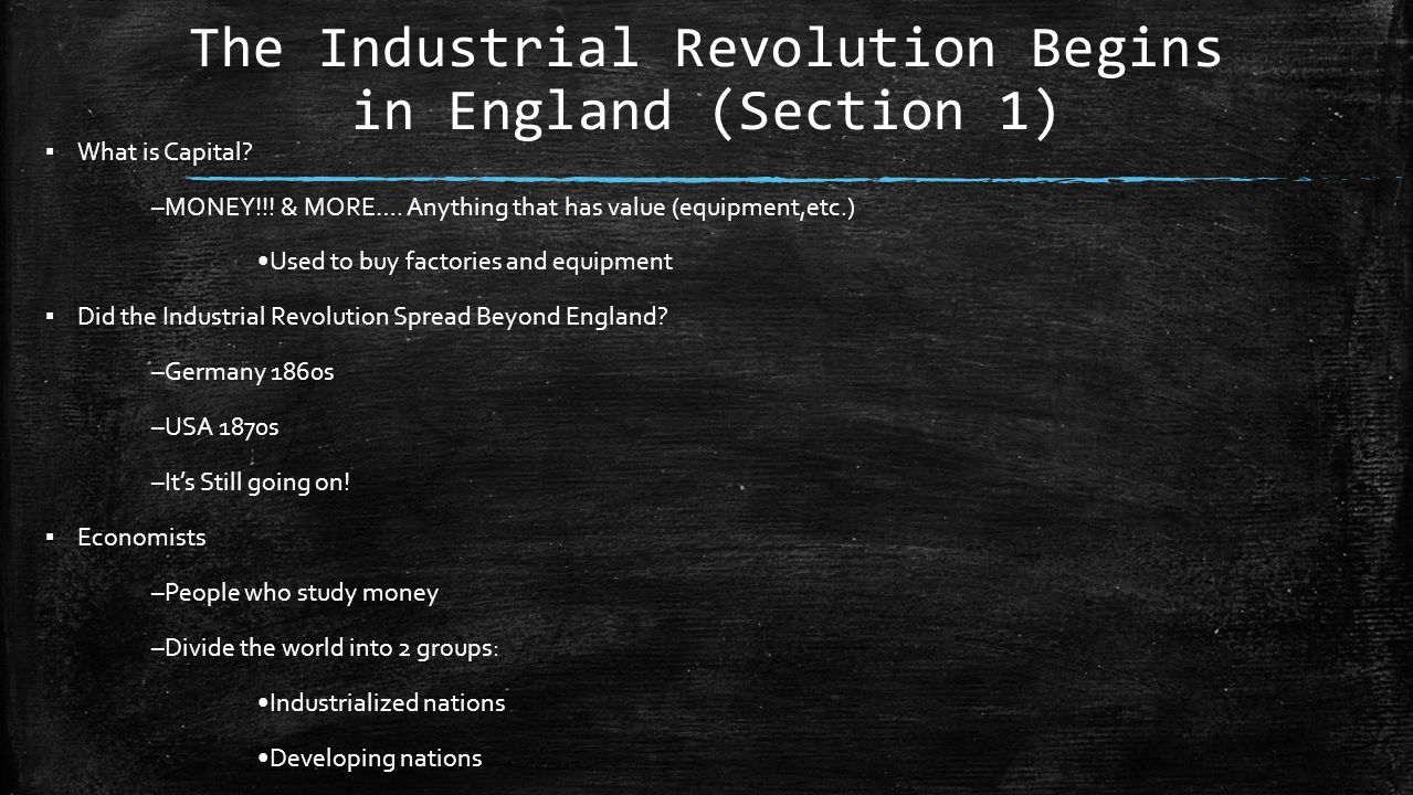 The Industrial Revolution Begins in England (Section 1) ▪ What is Capital.