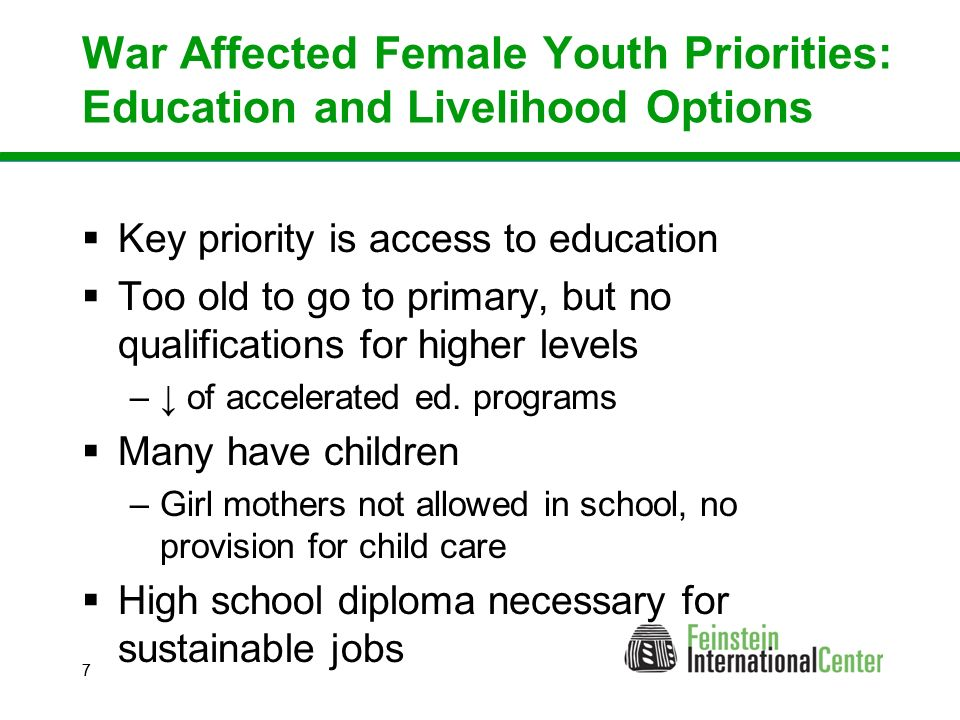 77 War Affected Female Youth Priorities: Education and Livelihood Options  Key priority is access to education  Too old to go to primary, but no qualifications for higher levels –↓ of accelerated ed.