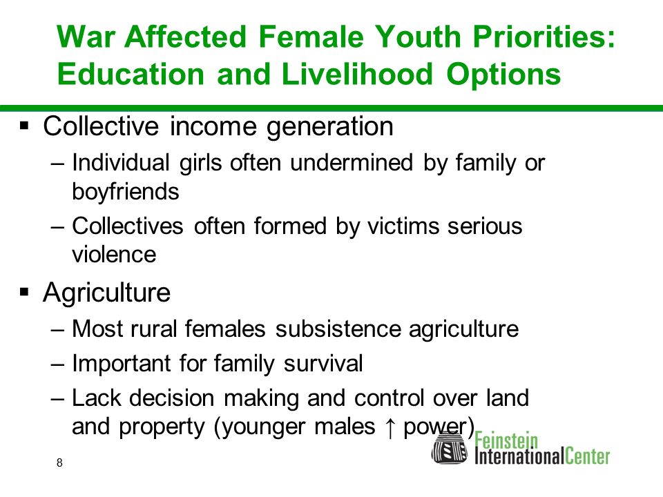 88 War Affected Female Youth Priorities: Education and Livelihood Options  Collective income generation –Individual girls often undermined by family or boyfriends –Collectives often formed by victims serious violence  Agriculture –Most rural females subsistence agriculture –Important for family survival –Lack decision making and control over land and property (younger males ↑ power)