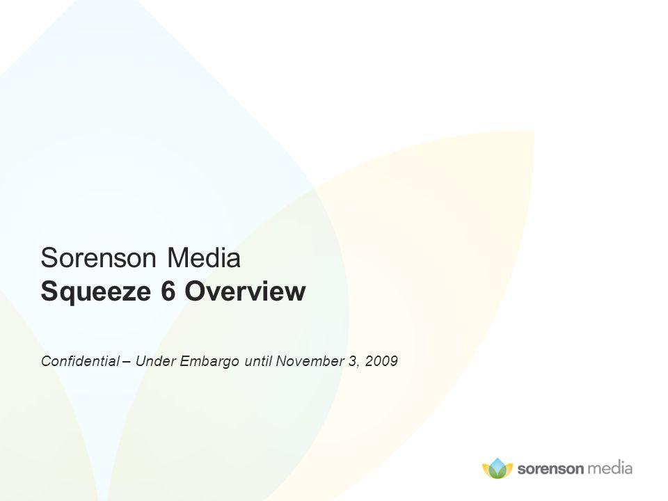 Sorenson media squeeze 6 overview confidential – under embargo.