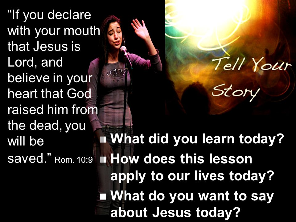 What did you learn today. How does this lesson apply to our lives today.