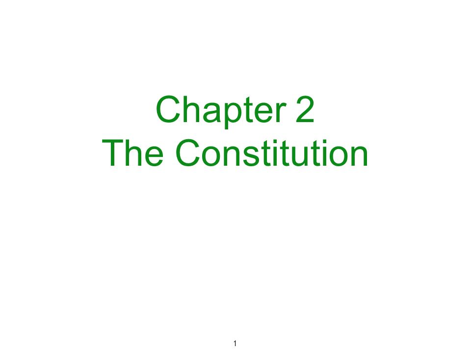 1 Chapter 2 The Constitution
