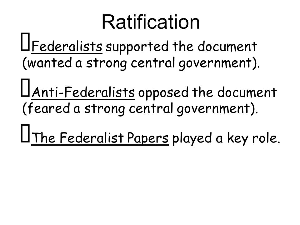 ★ Federalists supported the document (wanted a strong central government).