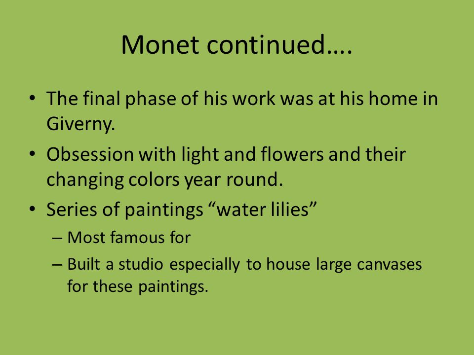Monet continued…. The final phase of his work was at his home in Giverny.
