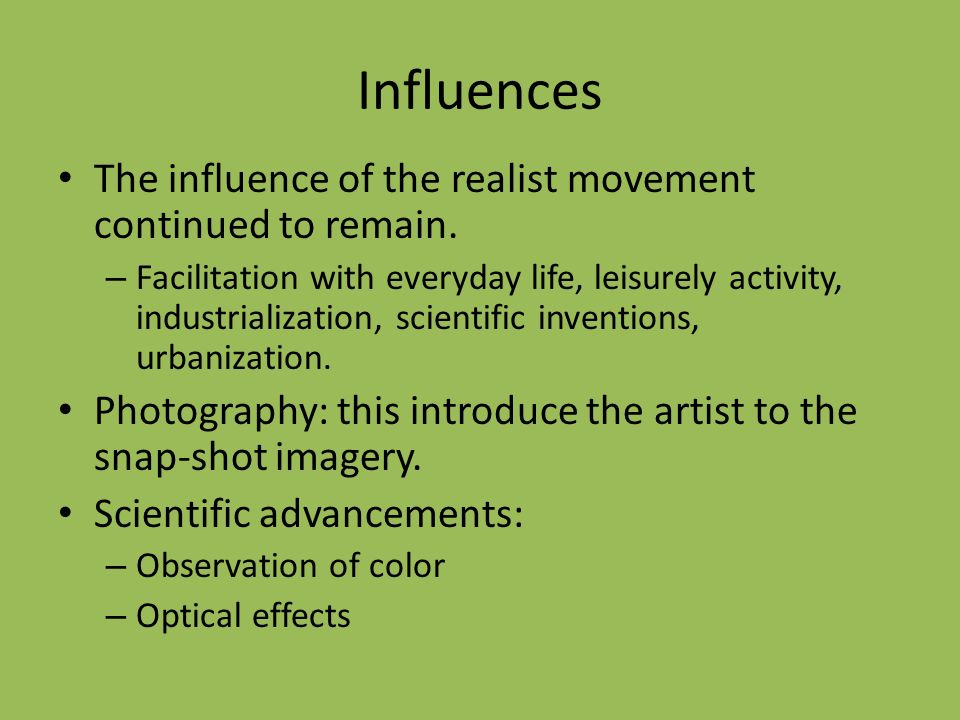 Influences The influence of the realist movement continued to remain.