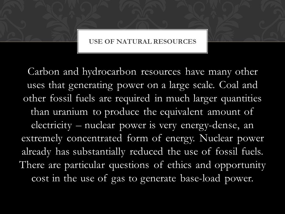 Carbon and hydrocarbon resources have many other uses that generating power on a large scale.