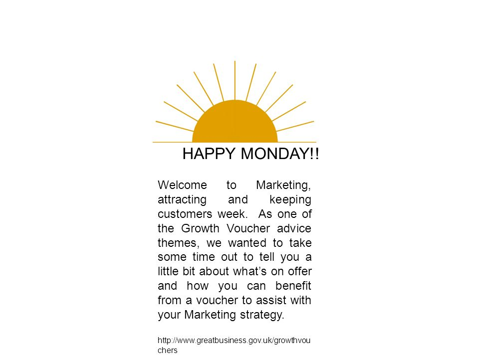HAPPY MONDAY!. Welcome to Marketing, attracting and keeping customers week.