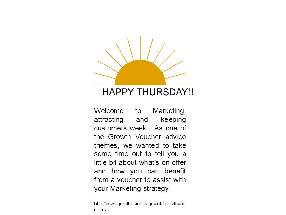HAPPY THURSDAY!. Welcome to Marketing, attracting and keeping customers week.