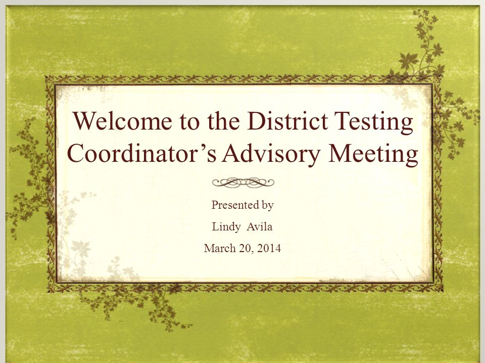 Welcome to the District Testing Coordinator's Advisory Meeting Presented by Lindy Avila March 20, 2014