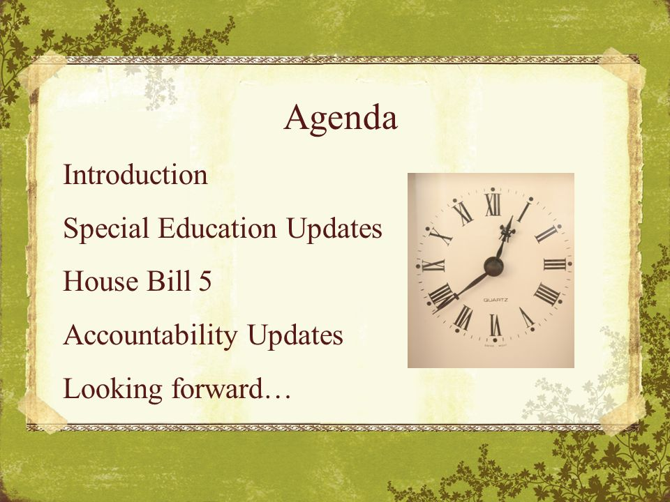 Agenda Introduction Special Education Updates House Bill 5 Accountability Updates Looking forward…