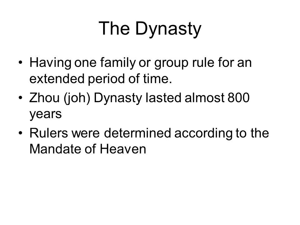 The Dynasty Having one family or group rule for an extended period of time.