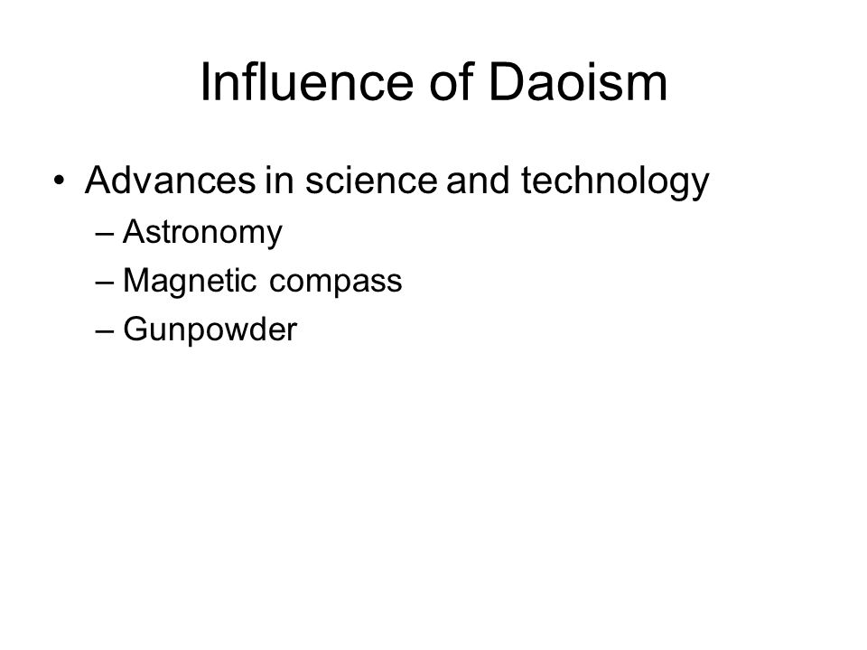 Influence of Daoism Advances in science and technology –Astronomy –Magnetic compass –Gunpowder
