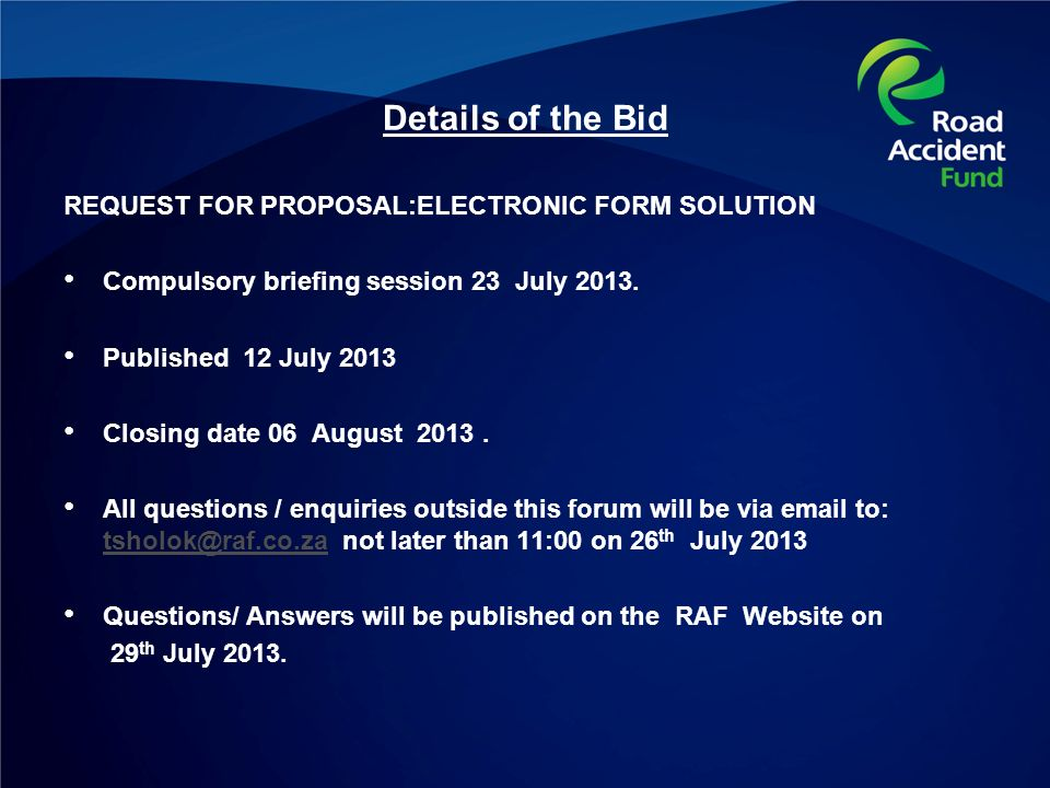 Details of the Bid REQUEST FOR PROPOSAL:ELECTRONIC FORM SOLUTION Compulsory briefing session 23 July 2013.