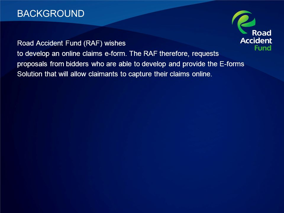 BACKGROUND Road Accident Fund (RAF) wishes to develop an online claims e-form.