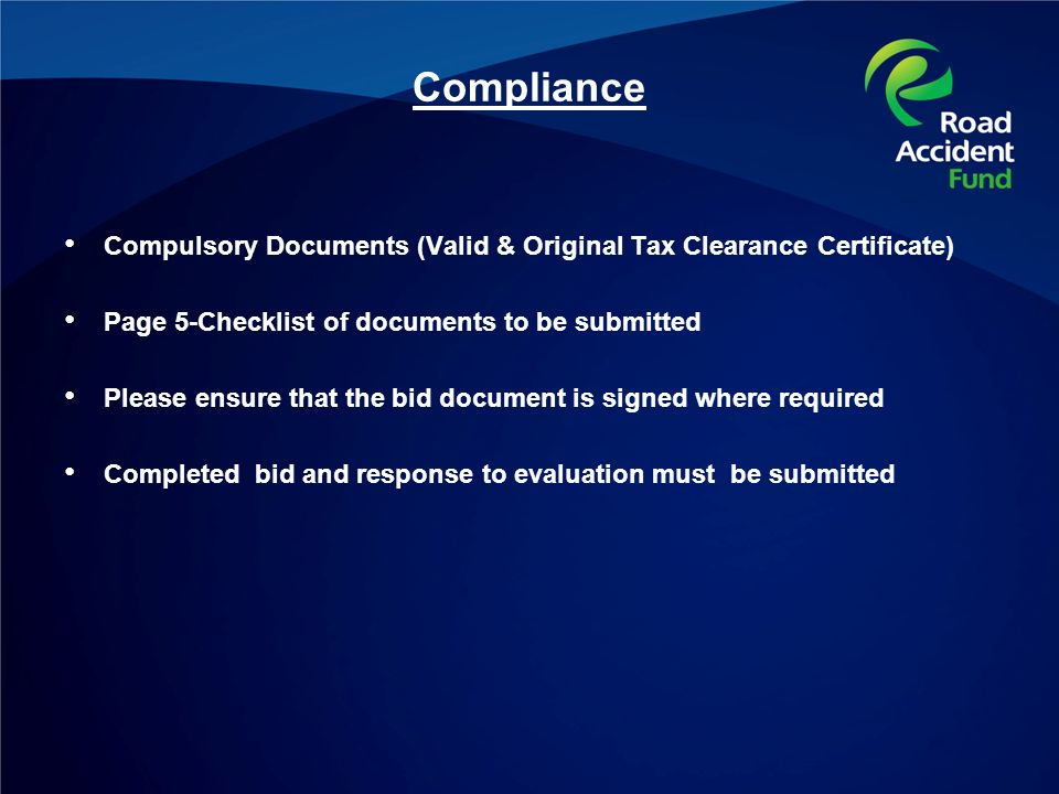 Compliance Compulsory Documents (Valid & Original Tax Clearance Certificate) Page 5-Checklist of documents to be submitted Please ensure that the bid document is signed where required Completed bid and response to evaluation must be submitted