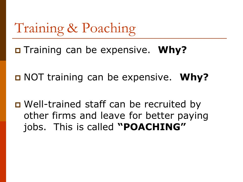 Training & Poaching  Training can be expensive. Why.