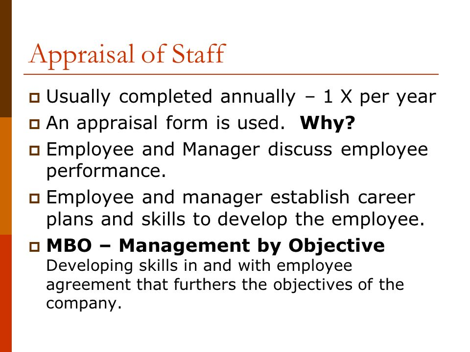 Appraisal of Staff  Usually completed annually – 1 X per year  An appraisal form is used.