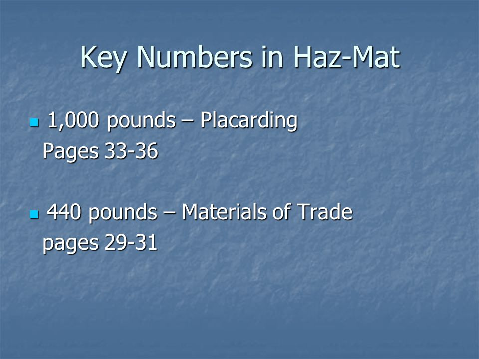 Key Numbers in Haz-Mat 1,000 pounds – Placarding 1,000 pounds – Placarding Pages Pages pounds – Materials of Trade 440 pounds – Materials of Trade pages pages 29-31