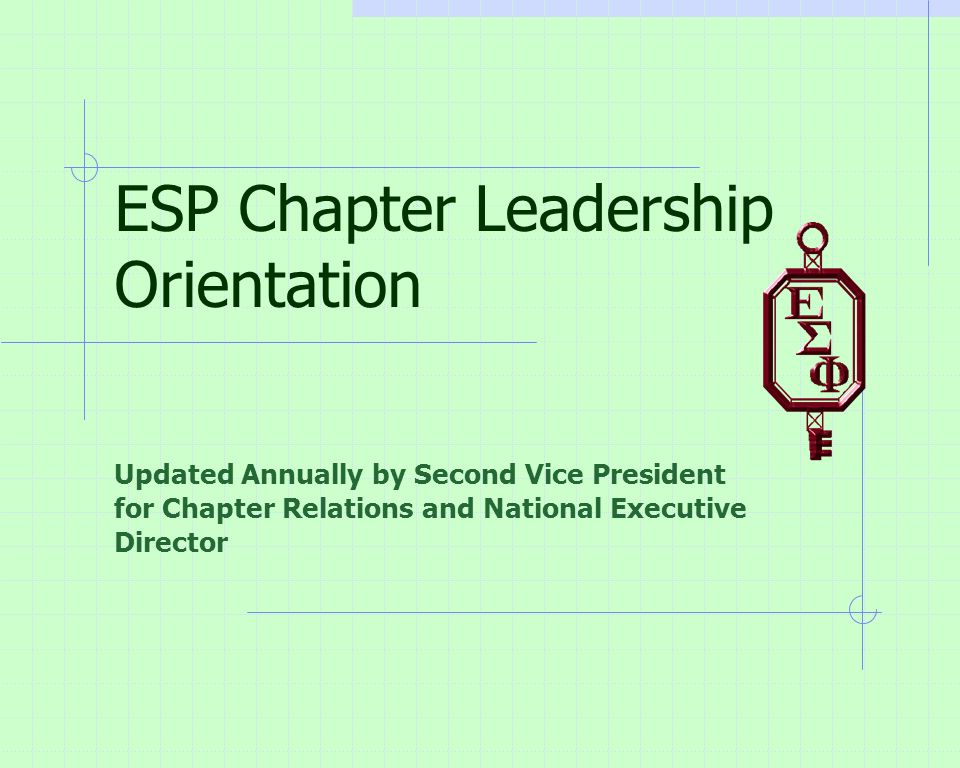 ESP Chapter Leadership Orientation Updated Annually by Second Vice President for Chapter Relations and National Executive Director
