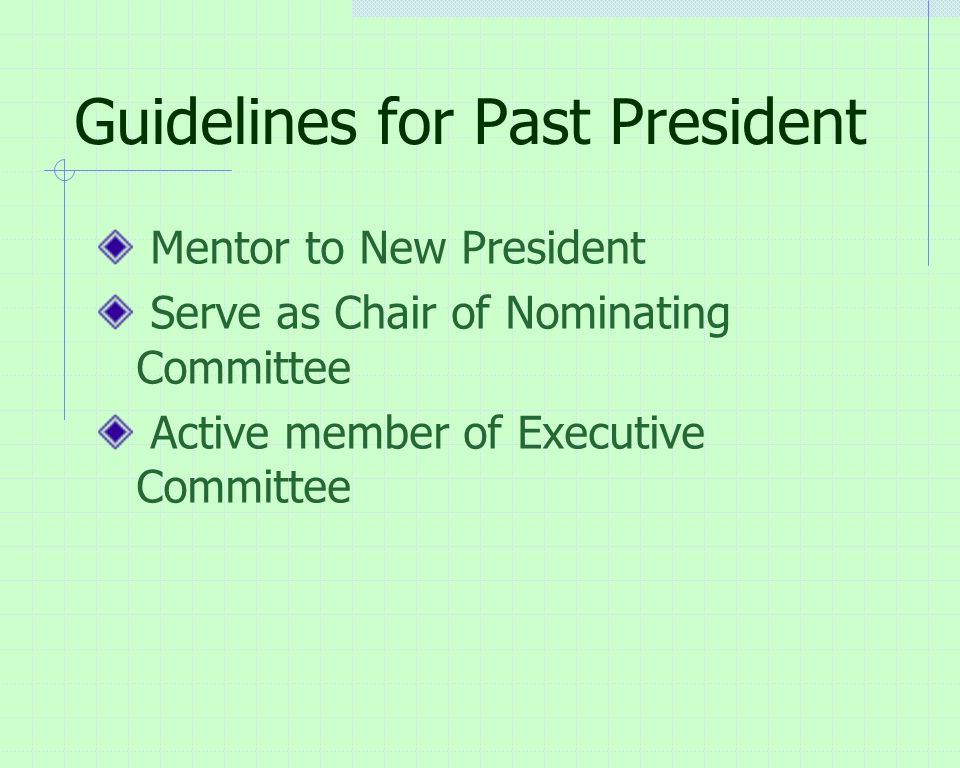 Guidelines for Past President Mentor to New President Serve as Chair of Nominating Committee Active member of Executive Committee