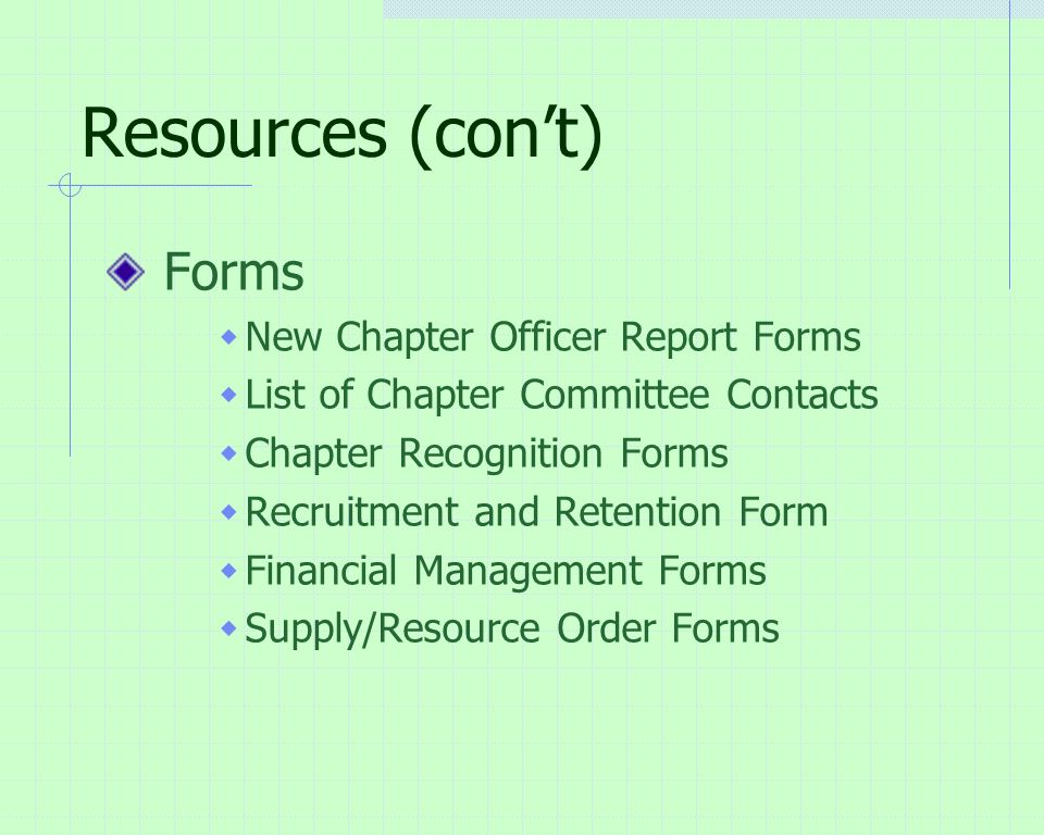 Resources (con't) Forms  New Chapter Officer Report Forms  List of Chapter Committee Contacts  Chapter Recognition Forms  Recruitment and Retention Form  Financial Management Forms  Supply/Resource Order Forms
